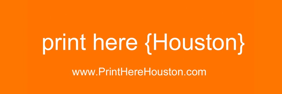Print Here Houston